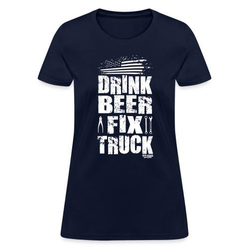 DRINK BEER FIX TRUCK - Women's T-Shirt