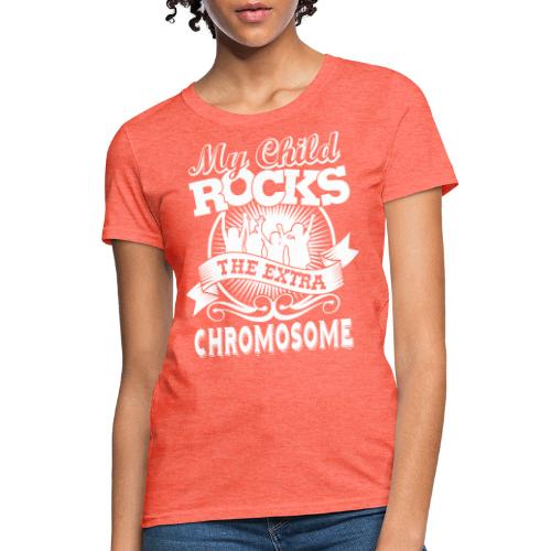 My Child Rocks The Extra Chromosome - Women's T-Shirt