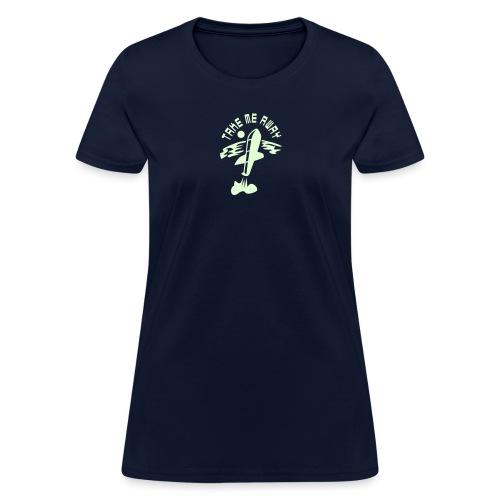 take me away - Women's T-Shirt