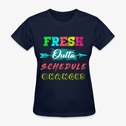 Fresh outta schedule changes Neon Print - Women's T-Shirt