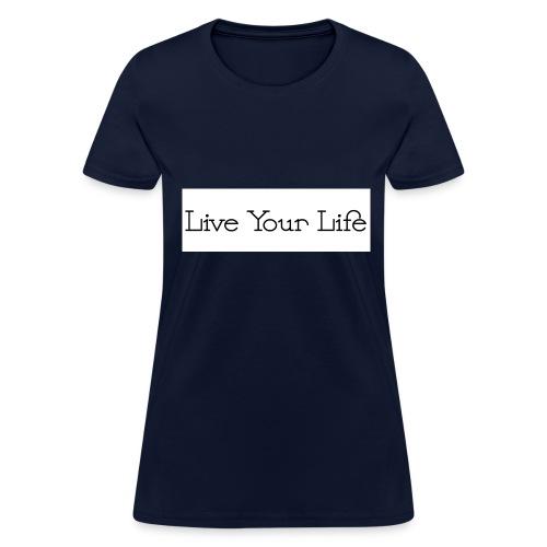 Live Your Life - Women's T-Shirt