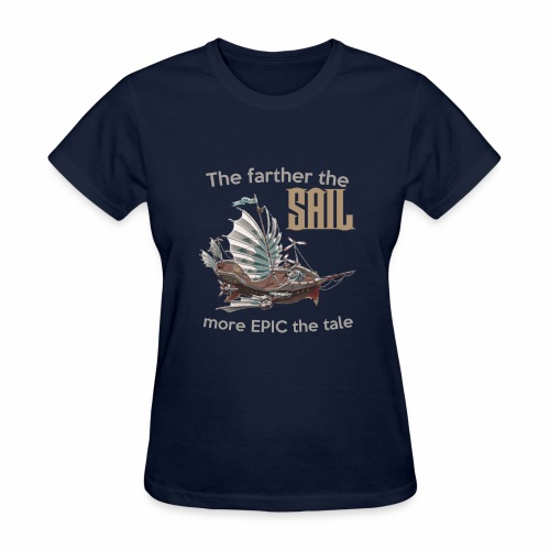 The farther the SAIL, more EPIC the tale - Women's T-Shirt