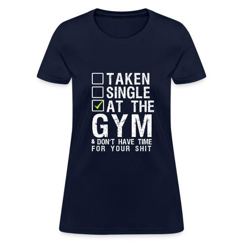 Taken Single At The Gym - Women's T-Shirt