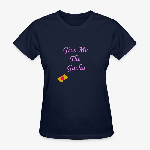Give Me The Gacha - Women's T-Shirt
