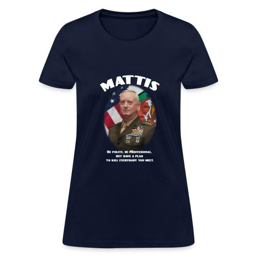 Mattis - Kill Everybody - Women's T-Shirt