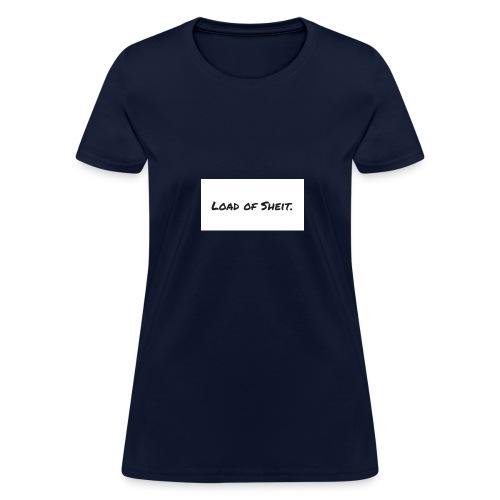Load of Sheit. - Women's T-Shirt