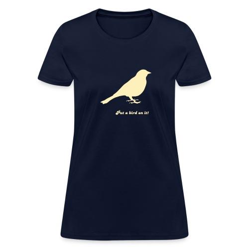 Put a bird on it! - Women's T-Shirt