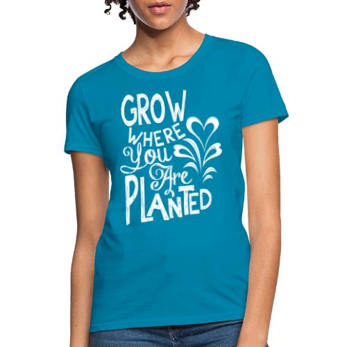 Grow where you are planted - Women's T-Shirt
