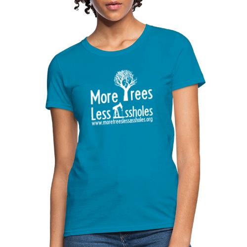 More Trees Less Assholes - Women's T-Shirt