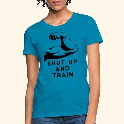 shut up and train! - Women's T-Shirt