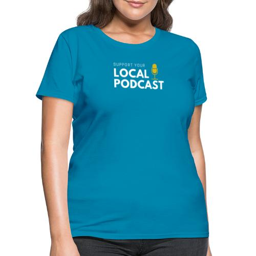 Support your Local Podcast - Local 724 logo - Women's T-Shirt