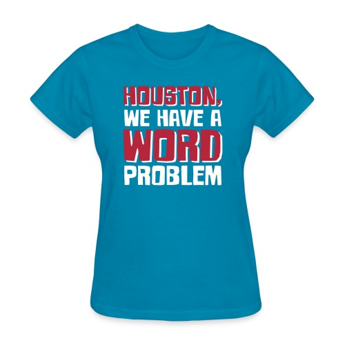 Houston Word Problem - Women's T-Shirt