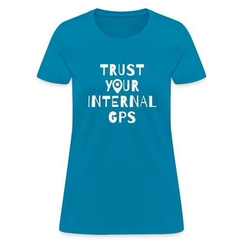 TRUST YOUR INTERNAL GPS - Women's T-Shirt