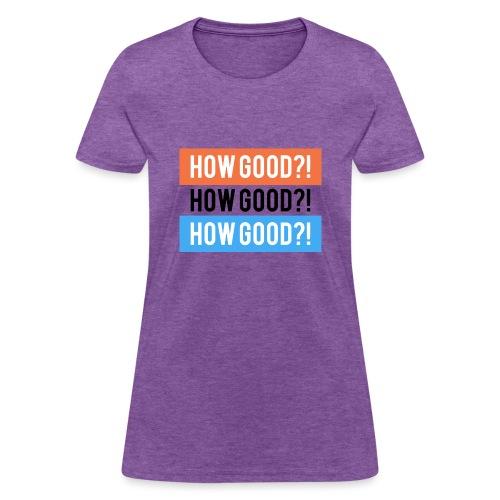 How Good?! - Women's T-Shirt
