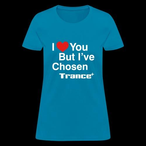 I Love You.. But I've Chosen Trance - Women's T-Shirt