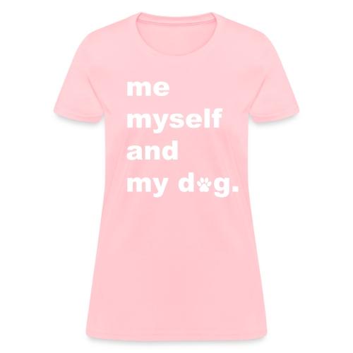 Me Myself And My Dog - Women's T-Shirt