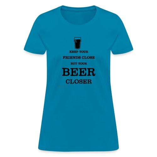 Keep Your Beer Closer - Women's T-Shirt