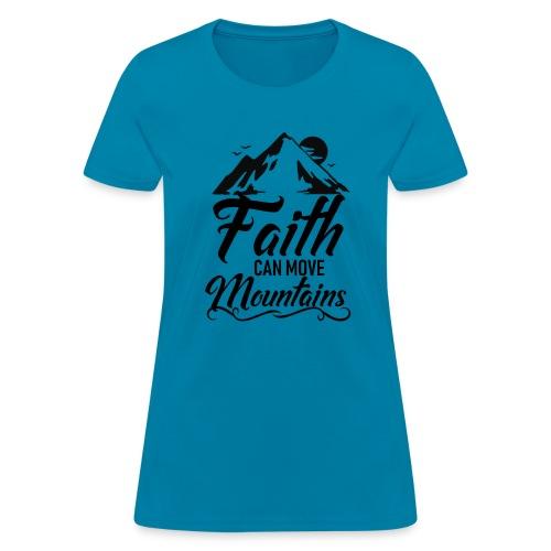 Faith can move mountains - Women's T-Shirt
