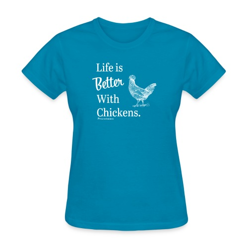 Life is Better with Chickens White - Women's T-Shirt