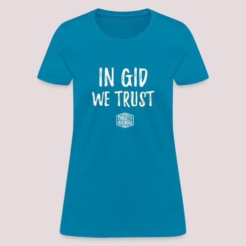 In Gid We Trust - Women's T-Shirt