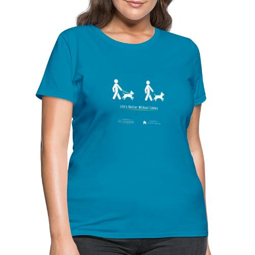 Life's better without cables : Dogs - SELF - Women's T-Shirt