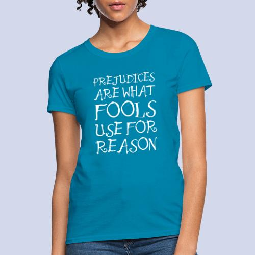 Prejudices Are What Fools Use for Reason - Women's T-Shirt