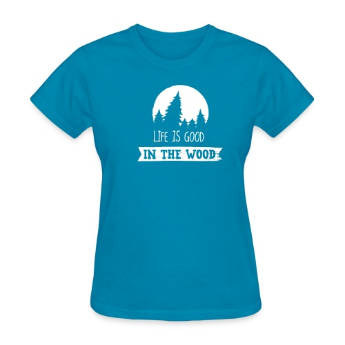 Good Life In The Wood - Women's T-Shirt