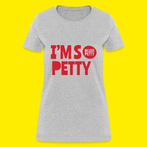 I'm So Petty - Women's T-Shirt