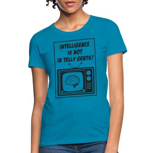 Intelligence is not in telly gents! - Women's T-Shirt