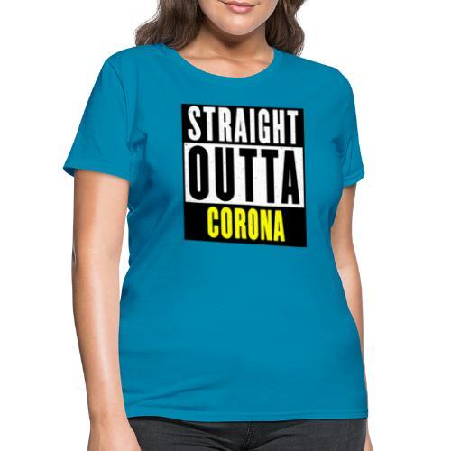 Straight Outta Corona - Women's T-Shirt