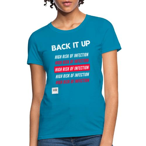 Back It Up: High Risk of Infection - Women's T-Shirt