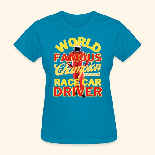World Famous Champion Pretend Race Car Driver - Women's T-Shirt