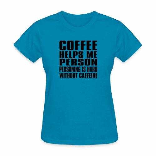 Coffee helps me person... - Women's T-Shirt