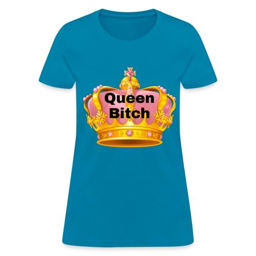 Queen Bitch - Women's T-Shirt