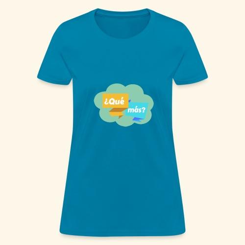 ¿Qué más? - Women's T-Shirt