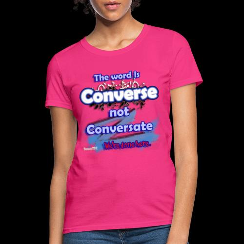 Converse not Conversate - Women's T-Shirt
