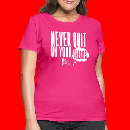 Never Quit On Your Dreams Big Bailey White Art - Women's T-Shirt