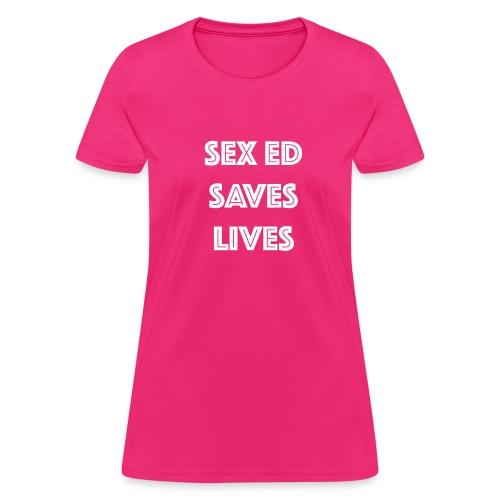 Sex Ed Saves Lives - Women's T-Shirt