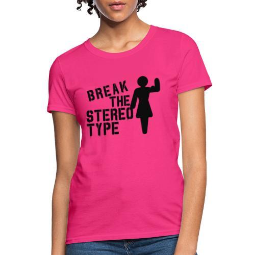 Break The Stereotype - Gym Motivation - Women's T-Shirt