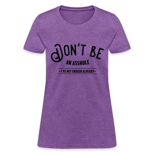 Don't be an asshole - Women's T-Shirt