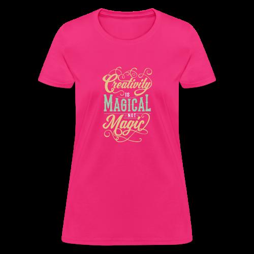 Creativity is Magical not Magic - Women's T-Shirt