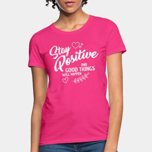 stay positive - Women's T-Shirt