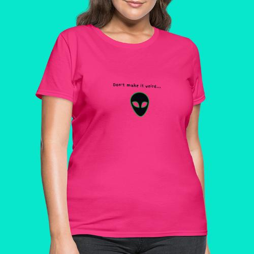 Alien Weirdo - Women's T-Shirt