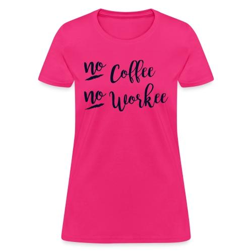 No Coffee No Workee - Women's T-Shirt