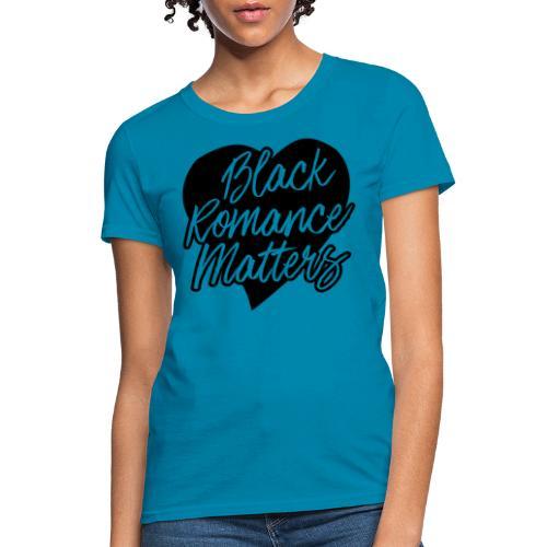 Black Romance Matters Tee - Women's T-Shirt