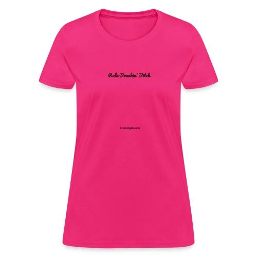 Rule Breakin' Bitch Black Lettering - Women's T-Shirt