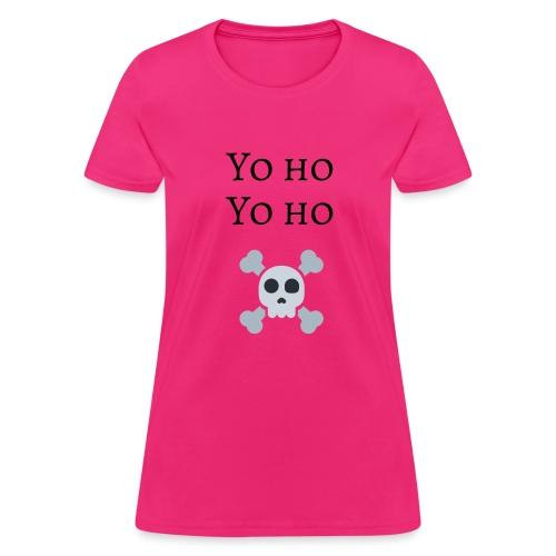 Yo Ho Yo Ho Pirate Tee - Women's T-Shirt