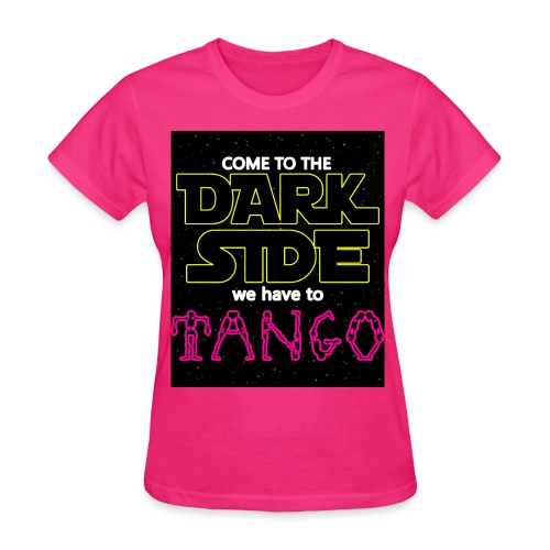 COME TO THE DARK SIDE WE HAVE TO TANGOO - Women's T-Shirt