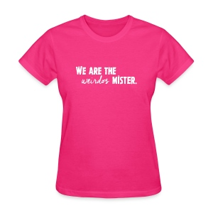 We Are The Weirdos, Mister - Women's T-Shirt