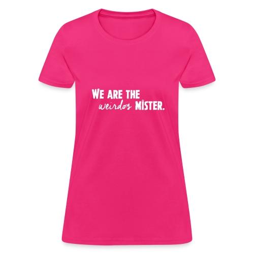 We Are The Weirdos, Mister - Women's T-Shirt